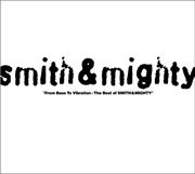 "SMITH & MIGHTY  ""From Bass To Vibration - The Best of SMITH & MIGHTY"""