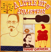"Tommy Guerrero ""A Little Bit Of Somethin' + Ear, Eye, Data, Poop"""