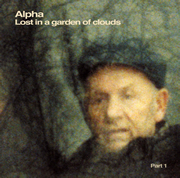 "Alpha  ""Lost in a garden of clouds part 1"""